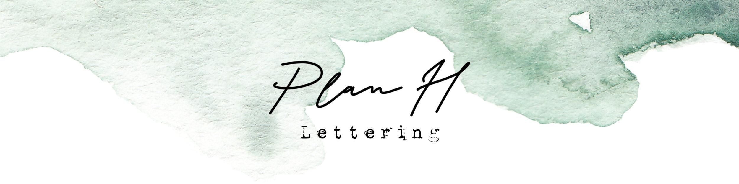Plan H – Lettering